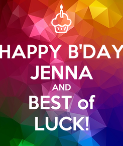 Poster: HAPPY B'DAY JENNA AND BEST of LUCK!