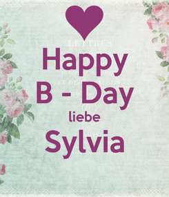 Poster: Happy B - Day liebe Sylvia