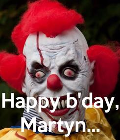 Poster:    Happy b'day, Martyn...