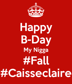 Poster: Happy B-Day My Nigga #Fall #Caisseclaire