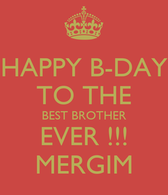 Poster: HAPPY B-DAY TO THE BEST BROTHER EVER !!! MERGIM