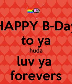 Poster: HAPPY B-Day to ya huda luv ya  forevers