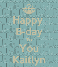Poster: Happy  B-day To You Kaitlyn