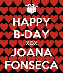 Poster: HAPPY B-DAY XOX JOANA FONSECA
