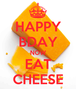 Poster: HAPPY BDAY NOW EAT CHEESE
