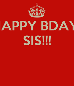 Poster: HAPPY BDAY  SIS!!!