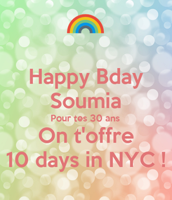 Poster: Happy Bday Soumia Pour tes 30 ans On t'offre 10 days in NYC !