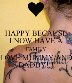 Poster: HAPPY BECAUSE I NOW HAVE A FAMILY LOVE MUMMY AND DADDY!!!