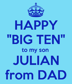 """Poster: HAPPY """"BIG TEN"""" to my son  JULIAN from DAD"""