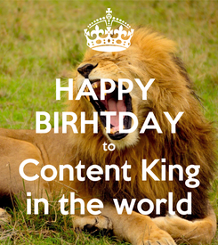 Poster: HAPPY  BIRHTDAY to Content King in the world