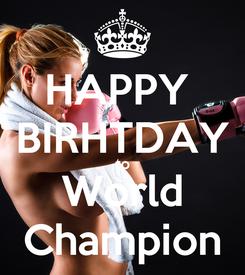 Poster: HAPPY  BIRHTDAY to World Champion