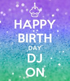Poster: HAPPY BIRTH DAY DJ ON