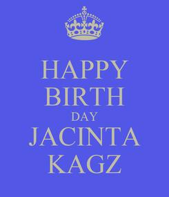 Poster: HAPPY BIRTH DAY JACINTA KAGZ