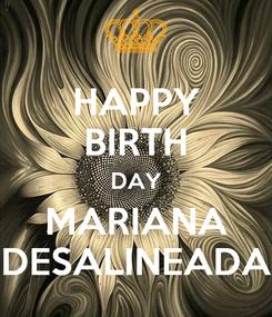 Poster: HAPPY BIRTH DAY MARIANA DESALINEADA