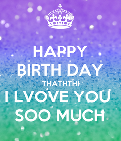 Poster: HAPPY BIRTH DAY THATHTHI I LVOVE YOU  SOO MUCH
