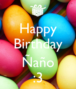 Poster: Happy Birthday  Ñaño :3