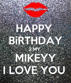 Poster: HAPPY  BiRTHDAY 2 MY  MIKEYY I LOVE YOU