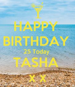 Poster: HAPPY  BIRTHDAY  25 Today  TASHA  x x