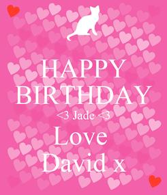 Poster: HAPPY BIRTHDAY <3 Jade <3 Love  David x