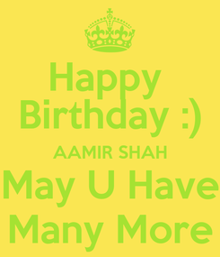 Poster: Happy  Birthday :) AAMIR SHAH May U Have Many More