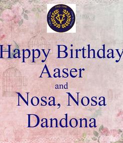 Poster: Happy Birthday Aaser and Nosa, Nosa Dandona