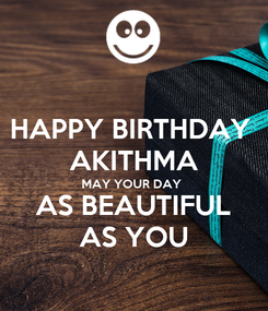 Poster: HAPPY BIRTHDAY  AKITHMA MAY YOUR DAY  AS BEAUTIFUL AS YOU