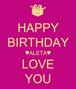 Poster: HAPPY BIRTHDAY ♥ALETA♥ LOVE YOU
