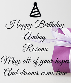 Poster: Happy Birthday Amboy Rosana May all of your hopes And dreams come true