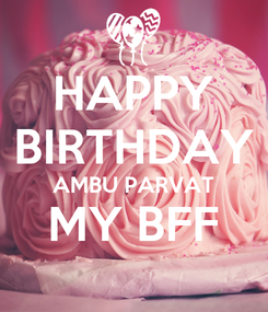 Poster: HAPPY BIRTHDAY AMBU PARVAT MY BFF