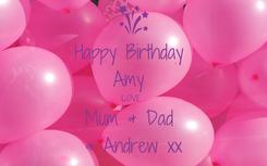 Poster: Happy Birthday  Amy  LOVE  Mum & Dad  & Andrew xx