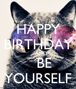 Poster: HAPPY BIRTHDAY     AND    BE YOURSELF