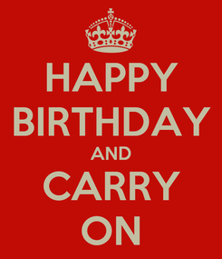 Poster: HAPPY BIRTHDAY AND CARRY ON