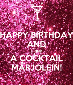 Poster: HAPPY BIRTHDAY AND DRINK A COCKTAIL MARJOLEIN!