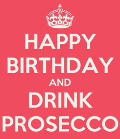 Poster: HAPPY BIRTHDAY AND DRINK PROSECCO