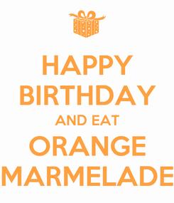 Poster: HAPPY BIRTHDAY AND EAT ORANGE MARMELADE