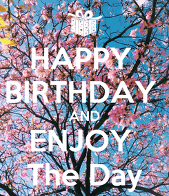 Poster: HAPPY  BIRTHDAY  AND ENJOY  The Day