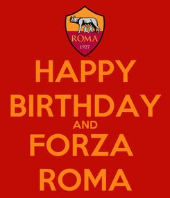 Poster: HAPPY BIRTHDAY AND FORZA  ROMA