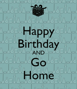 Poster: Happy Birthday AND Go Home