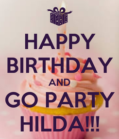 Poster: HAPPY BIRTHDAY AND GO PARTY HILDA!!!
