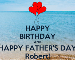 Poster: HAPPY BIRTHDAY AND HAPPY FATHER'S DAY Robert!