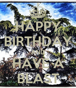 Poster: HAPPY BIRTHDAY AND HAVE A BLAST