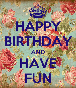 Poster: HAPPY BIRTHDAY AND HAVE FUN