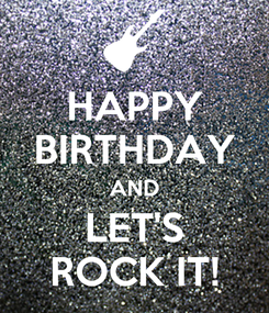 Poster: HAPPY BIRTHDAY AND LET'S ROCK IT!