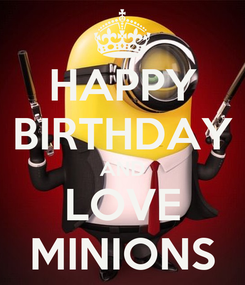 Poster: HAPPY BIRTHDAY AND LOVE MINIONS