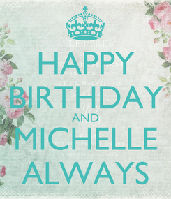 Poster: HAPPY BIRTHDAY AND MICHELLE ALWAYS