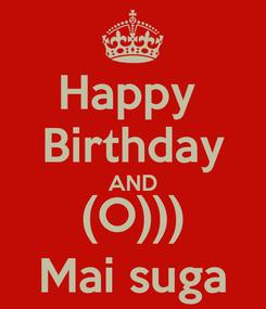 Poster: Happy  Birthday AND (O))) Mai suga