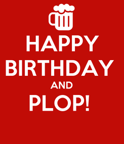 Poster: HAPPY BIRTHDAY  AND PLOP!