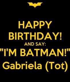 "Poster: HAPPY BIRTHDAY! AND SAY: ""I'M BATMAN!"" Gabriela (Tot)"