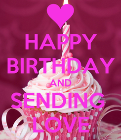 Poster: HAPPY BIRTHDAY AND SENDING  LOVE
