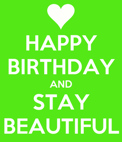 Poster: HAPPY BIRTHDAY AND STAY BEAUTIFUL